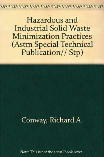 Hazardous and Industrial Solid Waste Minimization Practices: Conway, Richard A.,