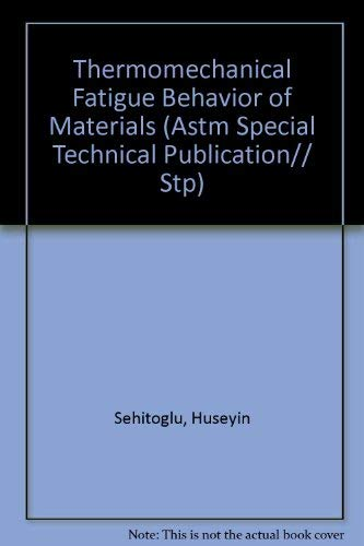 Thermomechanical Fatigue Behavior of Materials [Dec 31, 1993] Sehitoglu, Huseyin