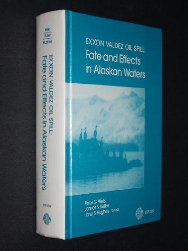 Exxon Valdez Oil Spill: Fate and Effects: Wells, Peter G.;