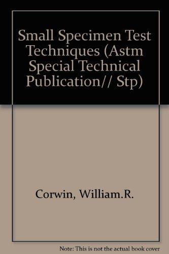 Small Specimen Test Techniques (Astm Special Technical Publication// Stp): n/a