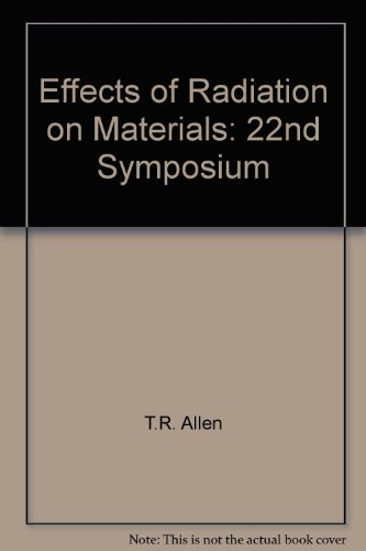 Effects of Radiation on Materials: 22nd Symposium: ASTM International