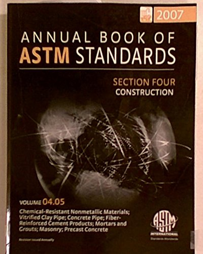 Annual Book of ASTM Standards 2007, Section Four: Construction. Volume 04.05: Chemical Resistant ...