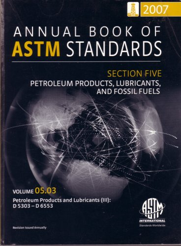 PETROLEUM PRODUCTS LUBRICANTS AND FOSSIL FUELS V 05.03 (SECTION FIVE, VOLUME 05.03): STANDARDS, ...