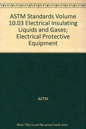 9780803185579: ASTM Standards Volume 10.03 Electrical Insulating Liquids and Gases; Electrical Protective Equipment