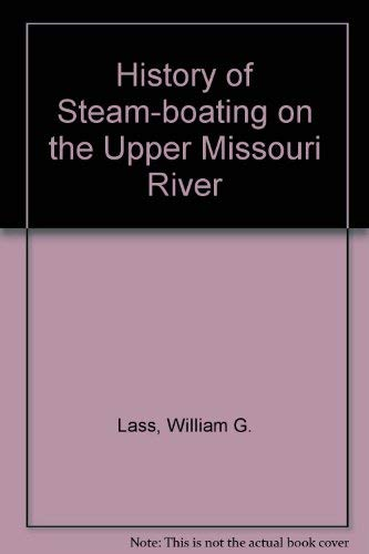 A History of Steamboating on Upper Missouri River: William E Lass