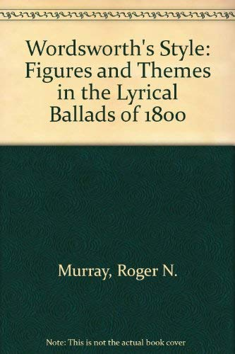 Wordsworth's Style: Figures and Themes in the: Murray, Roger N.