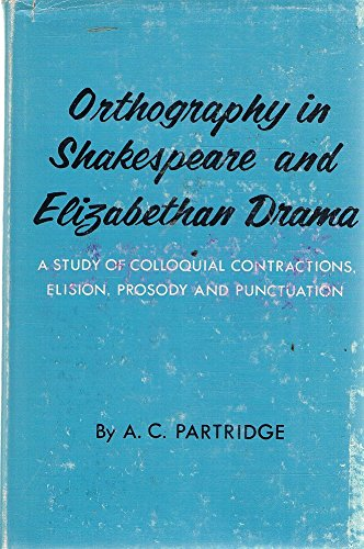 Orthography in Shakespeare and Elizabethan Drama: A Study of Colloquial Contractions, Elision, ...
