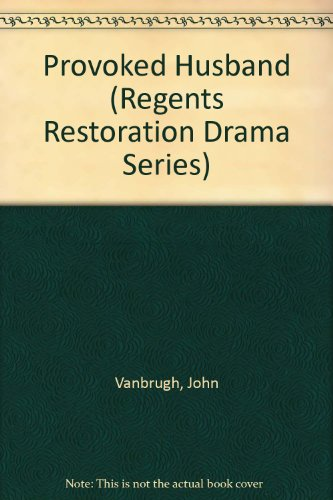 Provoked Husband (Regents Restoration Drama Series): Vanbrugh, John, Cibber,