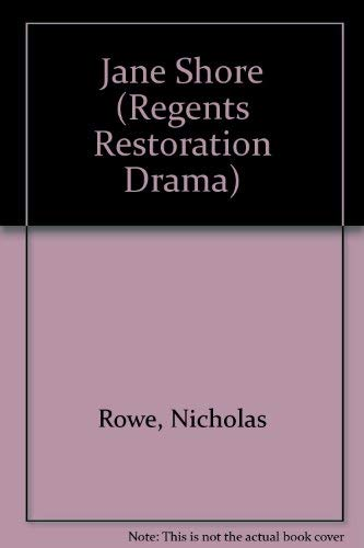 The Tragedy of Jane Shore (Regents Restoration Drama Series): Rowe, Nicholas