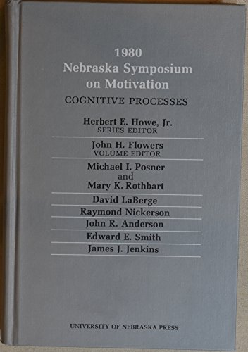 1980 Nebraska Symposium on Motivation: Cognitive Processes -- Volume 28 in the Series on Current ...