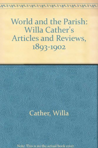 The World and the Parish: Willa Cather's Articles and Reviews, 1893-1902: Cather, Willa, ...