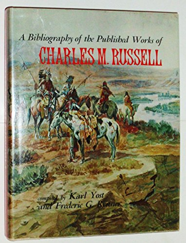 A Bibliography of the Published Works of Charles M. Russell: Renner, Frederic Gordon, Karl Yost