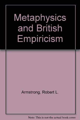 Metaphysics and British Empiricism.: ARMSTRONG, Robert L.: