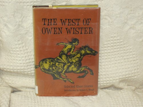 The West of Owen Wister: Selected Short Stores: Wister, Owen