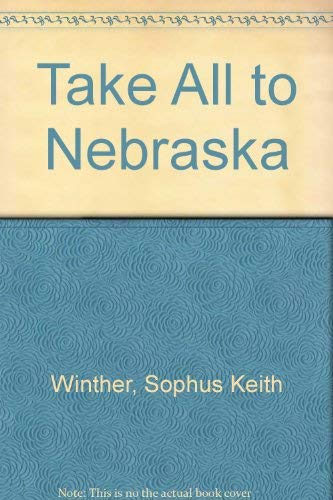 9780803208612: Take All to Nebraska