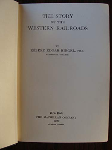 9780803209039: The Story of the Western Railroads: From 1852 Through the Reign of the Giants