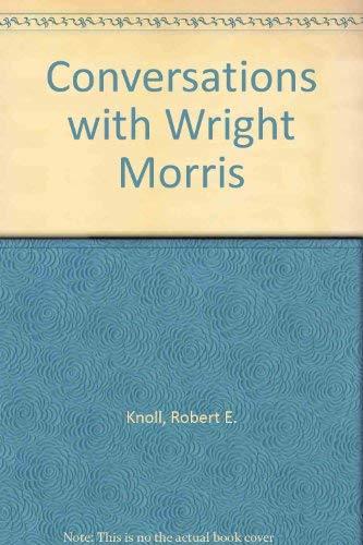 Conversations with Wright Morris: Critical Views and Responses: University of Nebraska Press