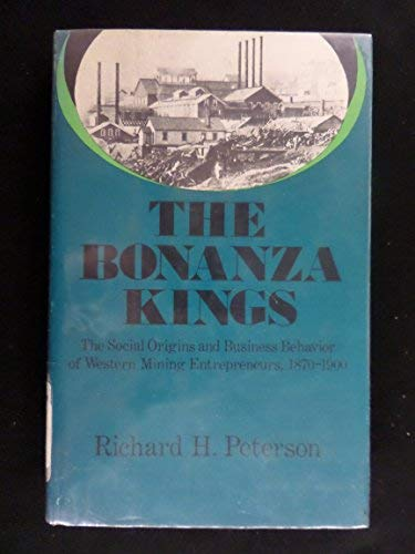 The Bonanza Kings: The Social Origins and: Peterson, Richard H.