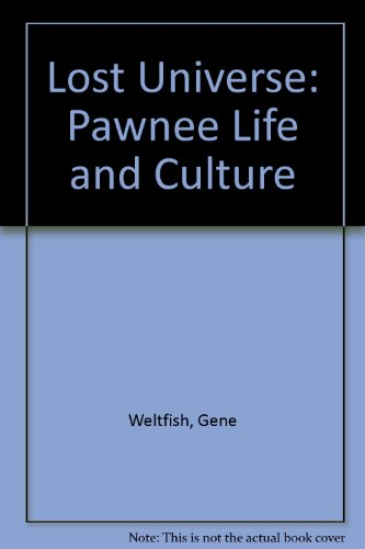 9780803209343: The Lost Universe: Pawnee Life and Culture