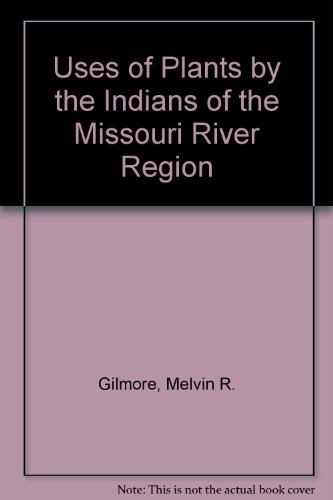9780803209350: Uses of Plants by the Indians of the Missouri River Region
