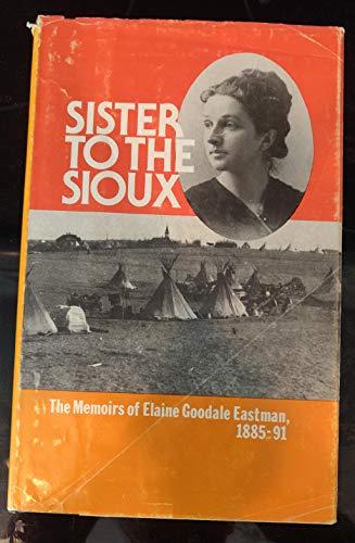 Sister to the Sioux: The Memoirs of Elaine Goodale Eastman, 1885-91 (Pioneer Heritage): Eastman, ...