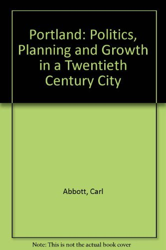 9780803210080: Portland: Politics, Planning, and Growth in a Twentieth-Century City