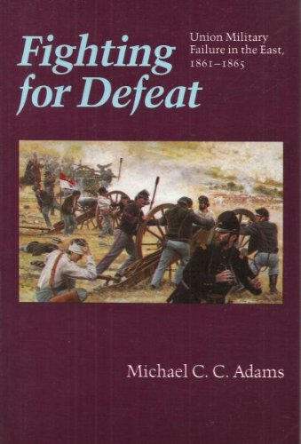 9780803210356: Fighting for Defeat: Union Military Failure in the East, 1861-1865