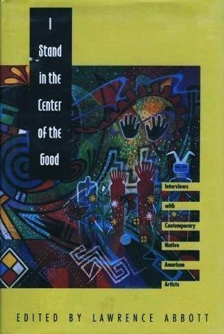9780803210370: I Stand in the Center of the Good: Interviews with Contemporary Native American Artists (American Indian Lives)