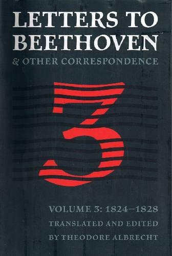 Letters to Beethoven & Other Correspondence: Volume 3 - 1824-1828.: ed. Theodore Albrecht