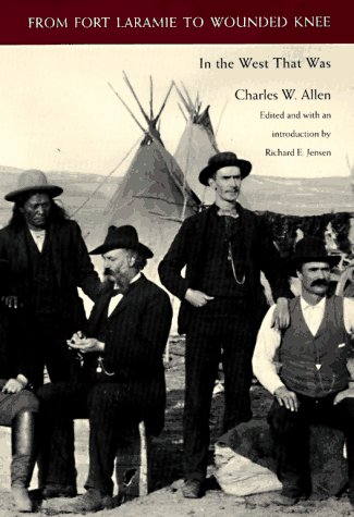 From Fort Laramie to Wounded Knee: In the West That Was: Charles W. Allen
