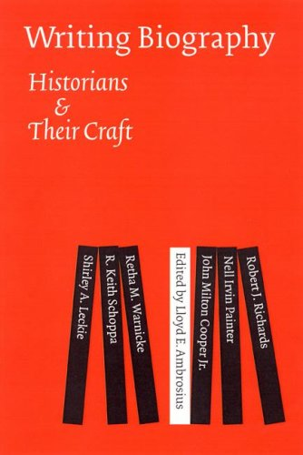 9780803210660: Writing Biography: Historians and Their Craft