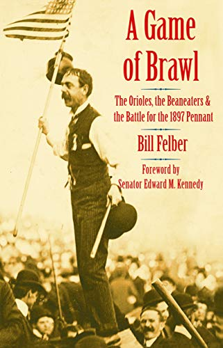 9780803211360: A Game of Brawl: The Orioles, the Beaneaters, and the Battle for the 1897 Pennant