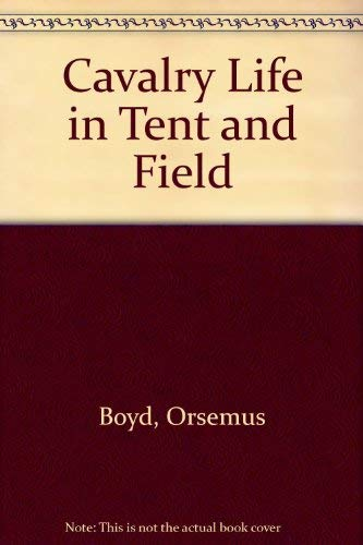 Cavalry Life in Tent and Field: Boyd, Orsemus B. (Frances Anne Mullen Boyd)