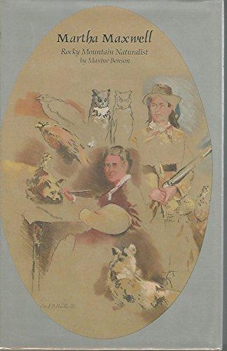 Martha Maxwell: Rocky Mountain Naturalist.: BENSON, Maxine.