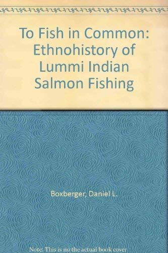 9780803212060: To Fish in Common: The Ethnohistory of Lummi Indian Salmon Fishing