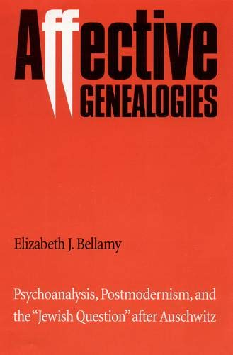"Affective genealogies : psychoanalysis , postmodernism , and the "" Jewish question "" ..."
