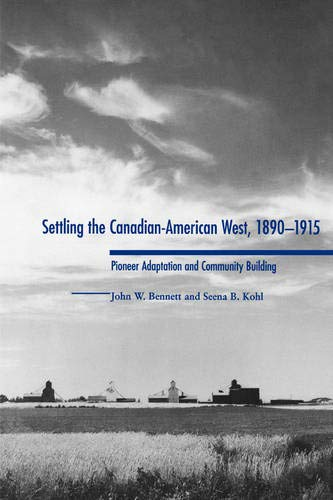 Settling the Canadian-American West, 1890-1915: Pioneer Adaptation and Community Building: John W. ...