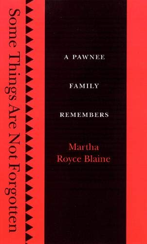 Some Things Are Not Forgotten: A Pawnee Family Remembers: Martha Royce Blaine