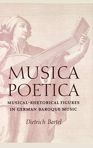 Musica Poetica: Musical-Rhetorical Figures in German Baroque Music (Hardback): Dietrich Bartel