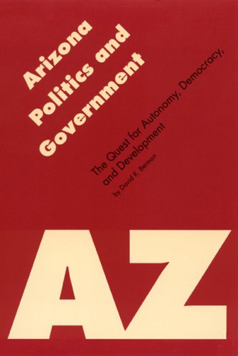9780803212886: Arizona Politics and Government: The Quest for Autonomy, Democracy, and Development (Politics and Governments of the American States)