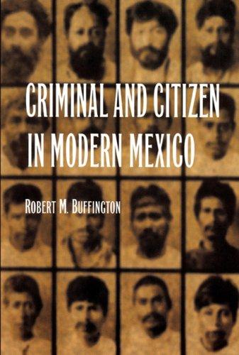 Criminal and Citizen in Modern Mexico: Buffington, Robert M.
