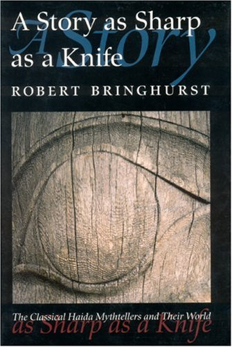 A Story as Sharp as a Knife: The Classical Haida Mythtellers and Their World: Bringhurst, Robert