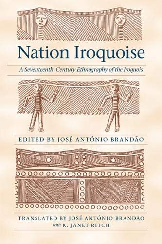 Nation Iroquoise: A Seventeenth-Century Ethnography of the Iroquois (The Iroquoians and Their World...