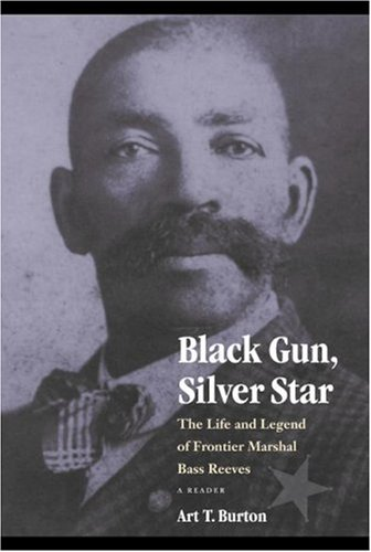9780803213388: Black Gun, Silver Star: The Life and Legend of Frontier Marshal Bass Reeves (Race & Ethnicity in the American West)