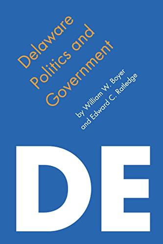 Delaware Politics and Government (Politics and Governments of the American States): William W. ...