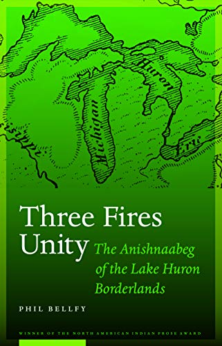9780803213487: Three Fires Unity: The Anishnaabeg of the Lake Huron Borderlands