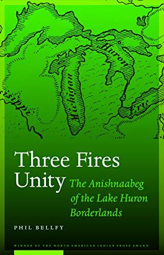 9780803213487: Three Fires Unity: The Anishnaabeg of the Lake Huron Borderlands (North American Indian Prose Award)