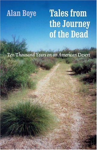 Tales from the Journey of the Dead: Ten Thousand Years on an American Desert: Boye BS MA, Alan