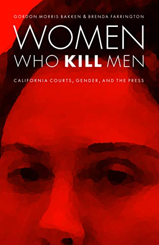 9780803213616: Women Who Kill Men: California Courts, Gender, and the Press (Law in the American West)