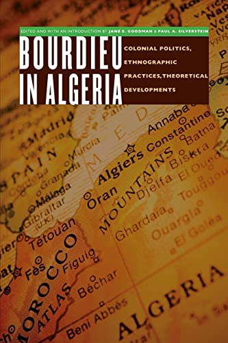 Bourdieu in Algeria: Colonial Politics, Ethnographic Practices, Theoretical Developments (France ...